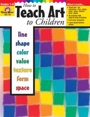 How to Teach Art to Children, Grades 1-6 - Print